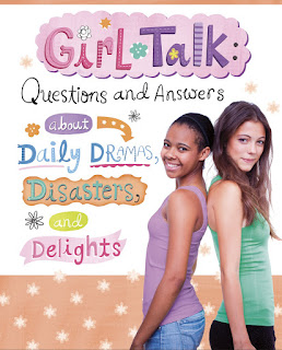 Girl Talk: Questions and Answers about Daily Dramas, Disasters, and Delights