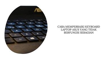 Cara Memperbaiki Keyboard Laptop Asus yang Tidak Berfungsi Sebagian