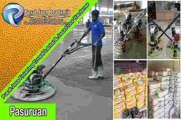 Jasa Trowel Lantai Pasuruan, Jasa Finishing Trowel Lantai Beton Pasuruan, Floor Hardener Lantai Pasuruan, Jasa Floor Hardener Lantai Pasuruan