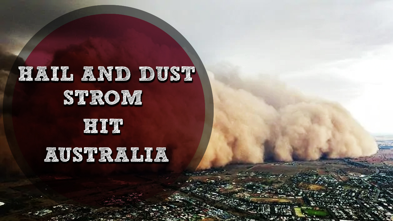 Huge dust storms hail and flash floods hit australia