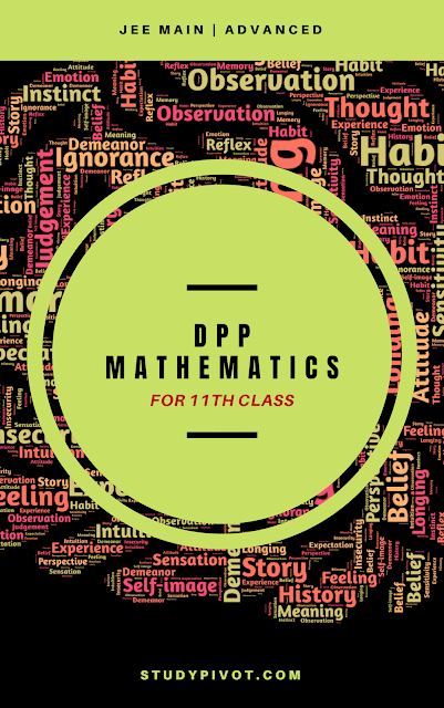 Dpp and worksheets of Mathematics for 11th class for JEE Main and Advanced
