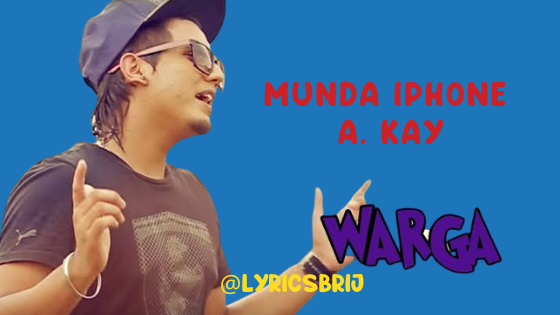 Munda iPhone Warga Lyrics - Muzical Doctorz | A. Kay Song