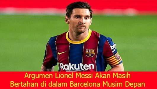 Argumen Lionel Messi Akan Masih Bertahan di dalam Barcelona Musim Depan