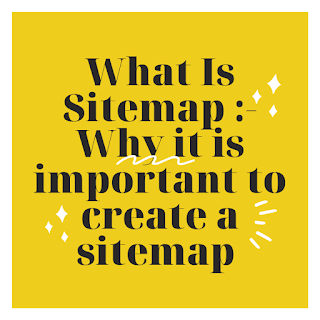 What Is Sitemap :-Why it is important to create a sitemap