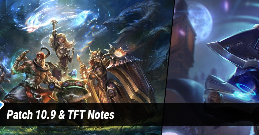 Patch 10.9 & TFT Notes