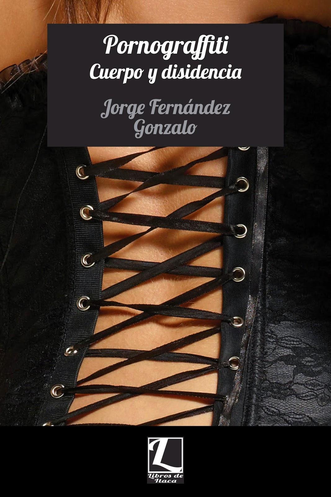 PORNOGRAFFITI. CUERPO Y DISIDENCIA-Jorge Fernández Gonzalo (Libros de Itaca)