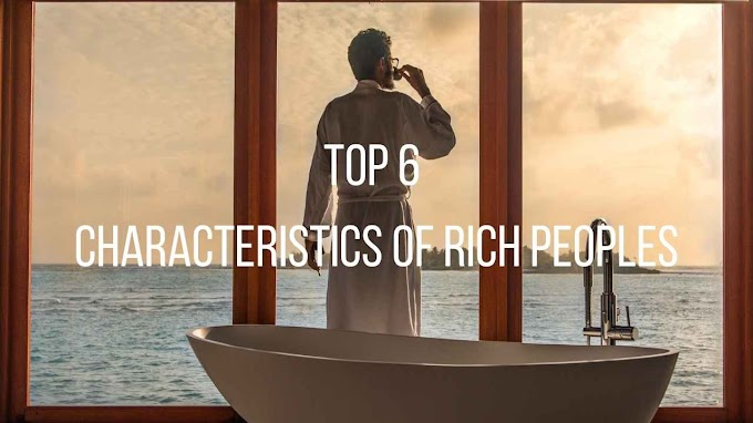 Top 6 Characteristics Of Rich Peoples