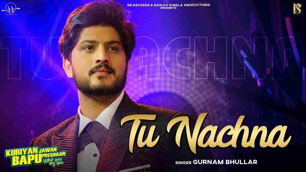 Tu nachna lyrics Gurnam Bhullar Punjabi Song