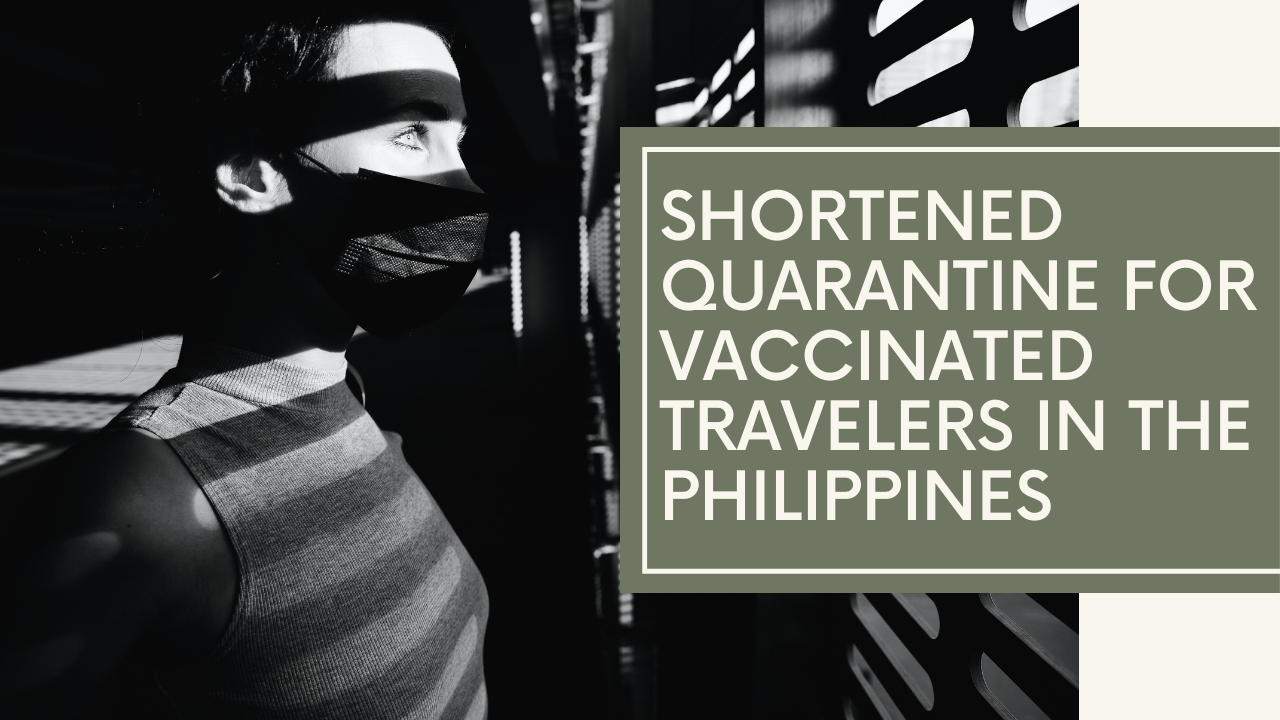 Guidelines for the Shortened Quarantine of Arriving Vaccinated Travelers in the Philippines [IATF Resolutions, BOQ Memorandum, DOLE Department Order]