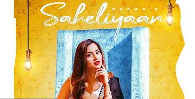 Saheliyaan Lyrics Sung By Sanaa Dhaatt