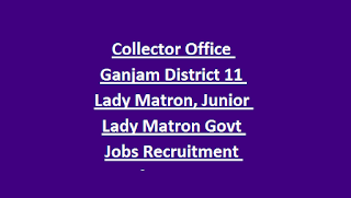 Collector Office Ganjam District 11 Lady Matron, Junior Lady Matron Govt Jobs Recruitment Notification 2018