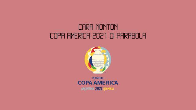 Cara Nonton Copa America 2021 di Parabola