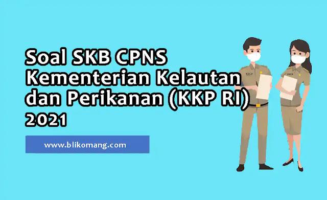 Soal SKB CPNS Kementerian Kelautan dan Perikanan (KKP RI) 2021