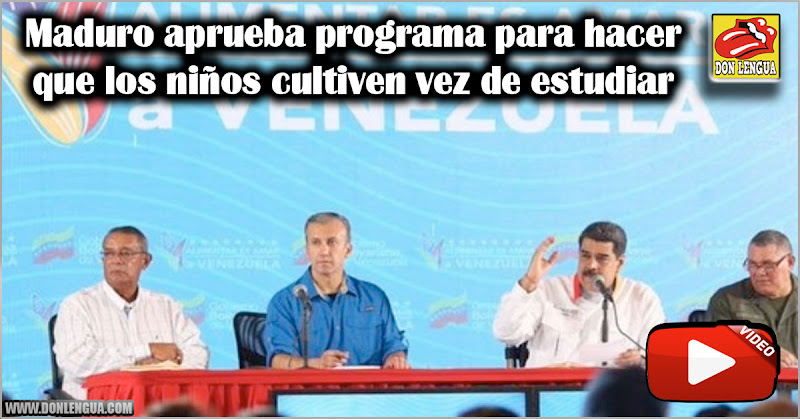 Maduro aprueba programa para hacer que los niños cultiven vez de estudiar