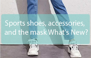 Sports shoes, accessories, and the mask What's New?