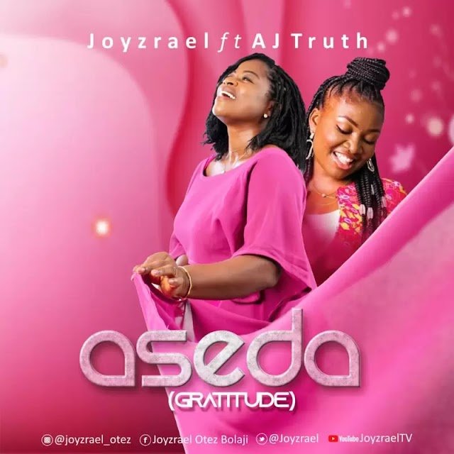Joyzrael Ft. AJ Truth ~ ASEDA (Gratitude) [DOWNLOAD AUDIO MP3]