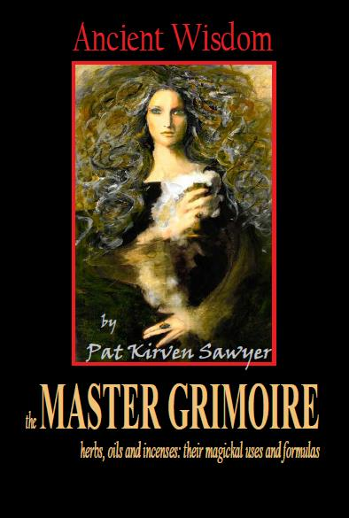 Ancient Wisdom A Master Grimoire of Oils, Herbs and Incenses