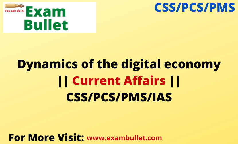 Dynamics of the digital economy || Current Affairs || CSS/PCS/PMS/IAS
