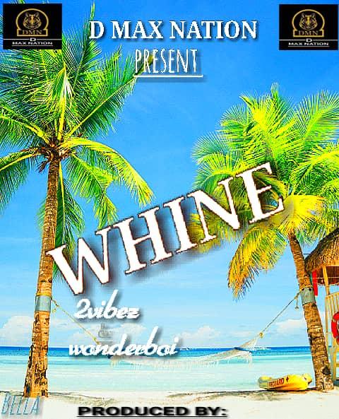 (Audio): Download 2vibez x Wonderboi-WHINE
