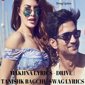 MAKHNA LYRICS - DRIVE | TANISHK BAGCHI | SWAG LYRICS