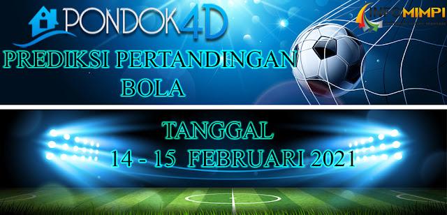 PREDIKSI PERTANDINGAN BOLA 14 – 15 FEBRUARI 2021