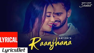 Raanjhana Lyrics - Aatish