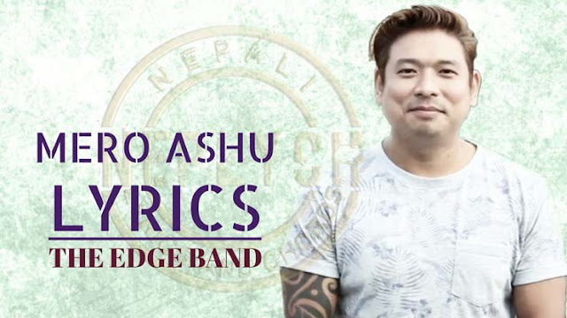 Mero Ashu Lyrics - The Edge Band
