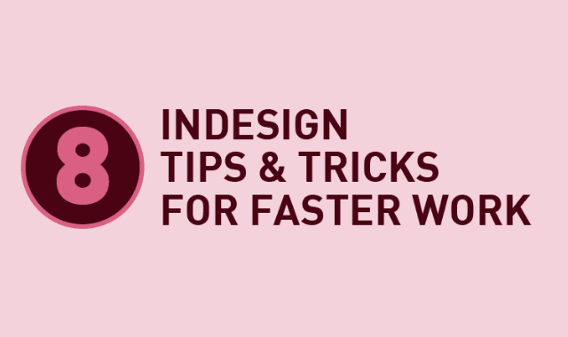 8 InDesign Tips And Tricks For Faster Work