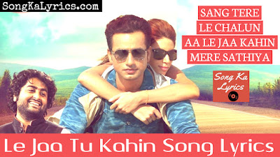 le-jaa-tu-kahin-song-lyrics-arijit-singh-sufiyan-bhatt-harjinder-priyanka