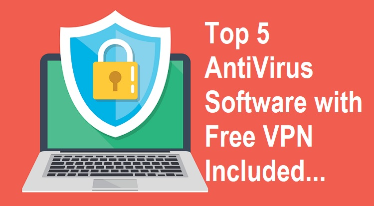 Top 5 AntiVirus Software with Free VPN Included