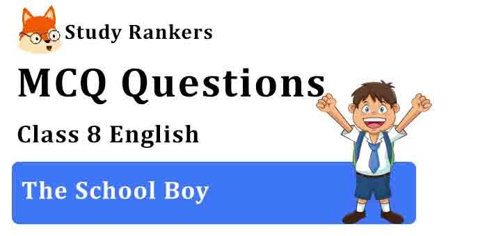 MCQ Questions for Class 8 English The School Boy Honeydew