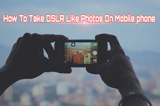 Click DSLR like photos on mobile phone