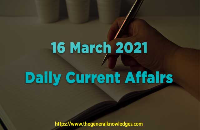 16 March 2021 Current Affairs  and Answers in Hindi