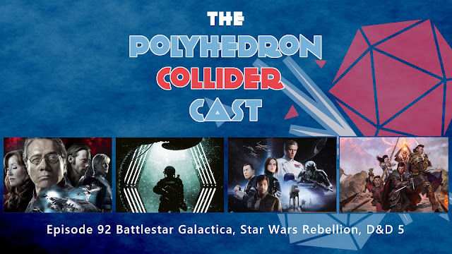 Polyhedron Collider Episode 92 - Battlestar Galactica, Star Wars Rebellion, D&D 5E