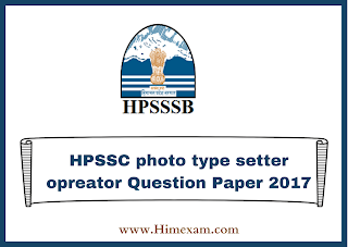 HPSSC photo type setter opreator Question Paper 2017
