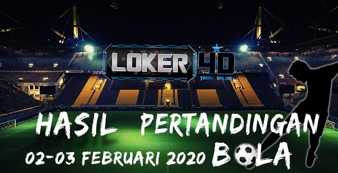 HASIL PERTANDINGAN BOLA 02-03 FEBRUARI 2020