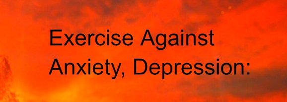 Exercise Against Anxiety, Depression:
