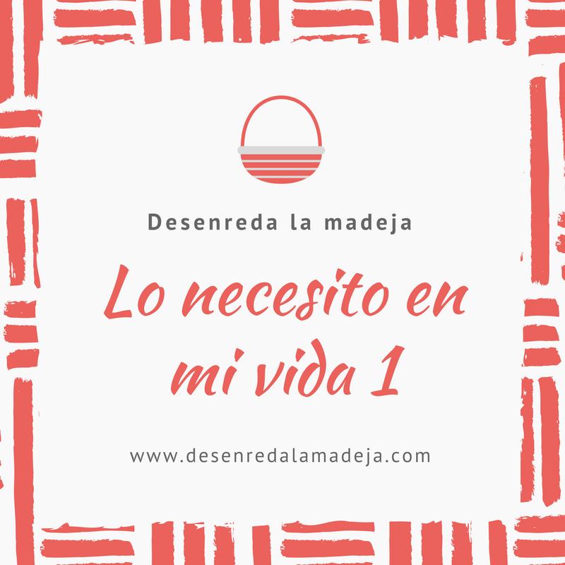 Desenreda La Madeja: Lo necesito en mi vida 1
