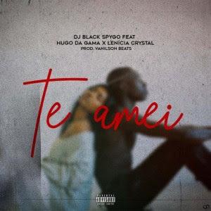 Dj Black Spygo – Te Amei (Feat Hugo Da Gama & Lenicia Crystal) download mp3