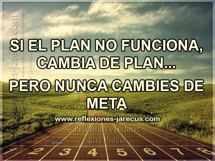 Si el plan no funciona, cambia de plan, pero nunca cambies de meta.