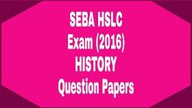 SEBA HSLC HISTORY QUESTIONS PAPERS 2016 | ASSAM BOARD