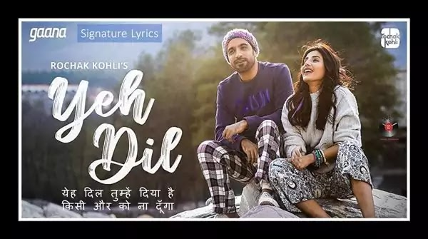 Yeh Dil Lyrics in Hindi - Rochak Kohli Ft. Harshita Gaur
