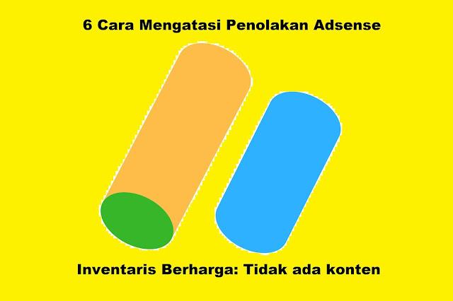 http://www.adsense-eca.info/2019/12/6-cara-mengatasi-penolakan-adsense-inventris-berharga-tidak-ada-konten.html