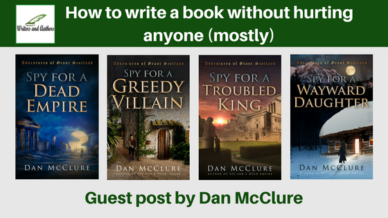 How to write a book without hurting anyone (mostly), guest post by Dan McClure