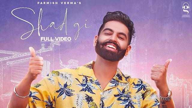Song  :  Shadgi Song Lyrics Singer  :  Parmish Verma Lyrics  :  Laddi Chahal Music  :  MixSingh Director  :  Parmish Verma