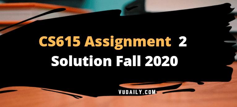 Cs615 Assignment No 2 Solution Fall 2020