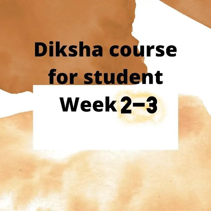 Diksha course for student Week2-3-2021-22