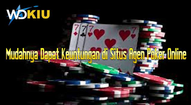 Mudahnya Dapat Keuntungan di Situs Agen Poker Online