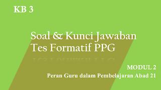 Soal dan Kunci Jawaban Tes Formatif Modul 2 KB 3 PPG 2020 Terbaru