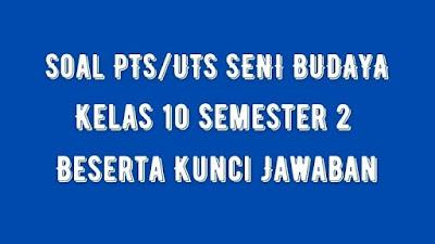Soal PTS/UTS SENI BUDAYA Kelas 10 Semester 2 SMA/SMK Beserta Jawaban